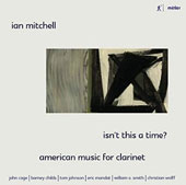 Isn't This a Time? American Music for Clarinet by John Cage, Barney Childs, Tom Johnson, Eric Mandat, William O. Smith, Christian Wolff / Ian Mitchell, clarinet; Aleksander Szram, piano