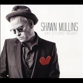 Shawn Mullins: My Stupid Heart *