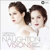 Vision - Messiaen: Visions de l'Amen; J.S. Bach: Sonatina (from BWV 106); John Adams: Hallelujah Junction / Christina & Michelle Naughton, pianos