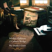 Mickey Galyean & Cullen's Bridge: My Daddy's Grass [Blister]