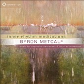 Byron Metcalf: Inner Rhythm Meditations: Music for Expansive Awareness and Inspired [9/30]