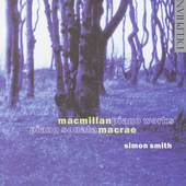 MacMillan: Piano Works;  MacRae / Simon Smith