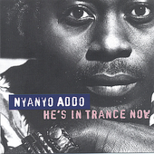 Nyanyo Addo: He's in Trance Now