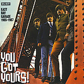Various Artists: You Gots Yours! East Bay Garage 1965-1967