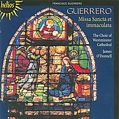 Guerrero: Missa Sancta et immaculata, Motets, etc / James O'Donnell, Westminster Cathedral Choir