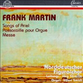 Frank Martin: Songs of Ariel; Passacaille pour Orgue; Messe