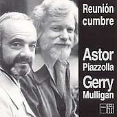 Gerry Mulligan/Astor Piazzolla: Summit - Reunion Cumbre