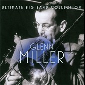 Glenn Miller: Ultimate Big Band Collection: Glenn Miller