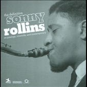 Sonny Rollins: The Definitive Sonny Rollins on Prestige, Riverside, and Contemporary