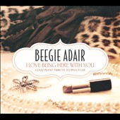 Beegie Adair: I Love Being Here with You: A Jazz Piano Tribute to Peggy Lee [Digipak]