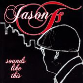 Jason F: Sounds Like This