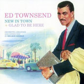 Ed Townsend: New in Town/Glad to Be Here