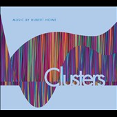 Clusters / Music of Hubert Howe