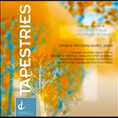 Tapestries: George Fiala: Concerto Cantata; Heather Schmidt: Piano Concerto no 2 / Christina Petrowska Quillico, piano