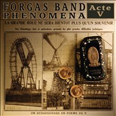 Forgas Band Phenomena: Acte V *