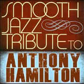 Various Artists: Smooth Jazz Tribute to Anthony Hamilton