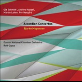Accordion Concertos by Schmidt, Koppel, Lohse, Norgard / Bjarke Mogensen, accordion