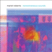 Nonextraneous Sounds - works for solo cello by Akiho, Friar, Wohl, Mincek, Perich / Mariel Roberts, cello