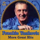 Frankie Yankovic: More Great Hits