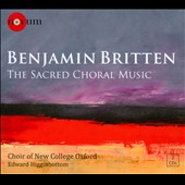 Britten: The Sacred Choral Music / Choir of New College Oxford, Higginbottom