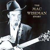 Mac Wiseman: The Mac Wiseman Story