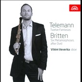 Telemann: Twelve Fantasias; Britten: Six Metamorphoses after Ovid / Vilem Veverka, oboe