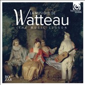 Music Watteau: The Music Lesson: Lully, Vivaldi, Couperin, et al.; René Jacobs, William Christie, Bernarda Fink, Paul OÆDette