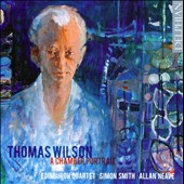 Thomas Wilson (1927-2001): A Chamber Portrait / Simon Smith, piano; Allan Neave, guitar; Edinburgh Quartet