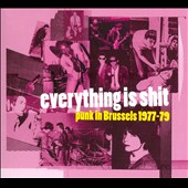 Various Artists: Everything Is Shit: Punk in Brussels 1977-1979 [Digipak]