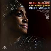 Naomi Shelton/Naomi Shelton & the Gospel Queens: Cold World [Digipak] *