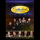 The Cathedrals: Cathedrals Family Reunion: Past Members Reunite