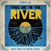 Original Soundtrack: Take Me to the River [Music from the Motion Picture]