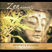 Raphael (New Age)/Shastro: Zen Moments [Digipak]
