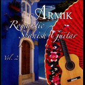 Armik: Romantic Spanish Guitar, Vol. 2 *