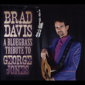Brad Davis (BLGR): A Bluegrass Tribute To George Jones [Digipak]