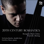 20th Century Romantics - music for double bass & piano by Gliere, Piazzolla, Bloch, Montag & Bourgeois / Nicholas Bayley, double bass; Geoffrey Duce, piano