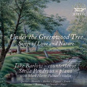 For the Love of Nature - Modern English, French & American art songs by Quilter, Howells, Barber, Tippett, Fauré, Poulenc et al. / Jake Barlow, countertenor; Stella Pendrousk piano