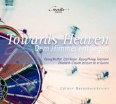 Towards Heaven - Music by Élisabeth-Claude Jaquet de la Guerre, Georg Muffat, Carl Rosiers & Georg Philipp Telemann / Cologne Baroque Orchestra
