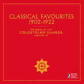 The Band of the Coldstream Guards, Vol. 10: Classical Favourites 1902-1922