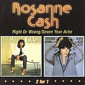 Rosanne Cash: Right or Wrong/Seven Year Ache