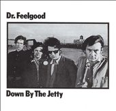 Dr. Feelgood (Pub Rock Band): Down by the Jetty