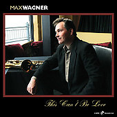 Max Wagner (Sax): This Can't Be Love
