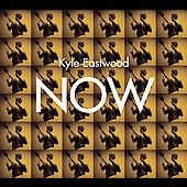 Kyle Eastwood: Now