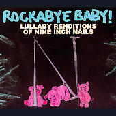 Rockabye Baby!: Rockabye Baby! Lullaby Renditions of Nine Inch Nails