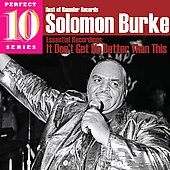 Solomon Burke: It Don't Get No Better Than This: Essential Recordings