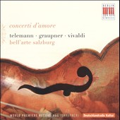Concerti d'Amore: Telemann, Grapner, Vivaldi / Bell'arte Salzburg