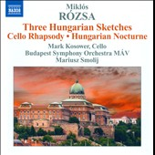 Rózsa: Three Hungarian Sketches; Cello Rhapsody; Hungarian Nocturne