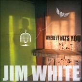 Jim White: Where It Hits You [Digipak]
