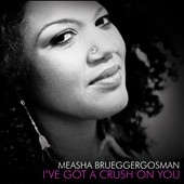 Measha Brueggergosman: I've Got a Crush on You [Digipak]