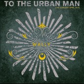 Wally: To the Urban Man: Live Concert, April 2010